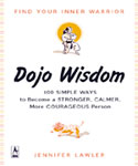 Dojo Wisdom: 100 Simple Ways to Become a Stronger, Calmer, More Courageous Person